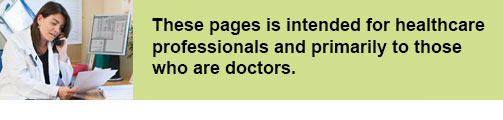 These pages is intended for healthcare professionals and primarily to those who are doctors.